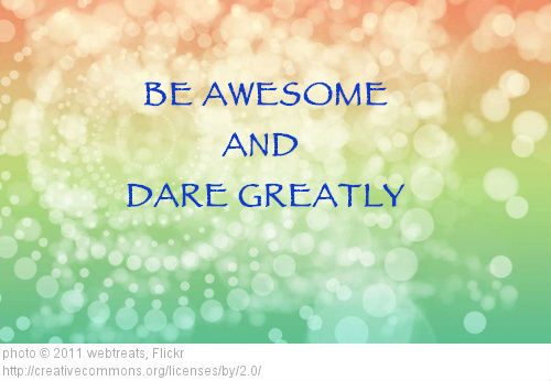 BE-AWESOME-AND-DARE-GREATLY-PIC